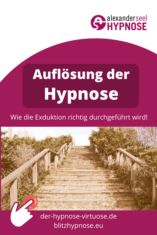 Auflösung Hypnose, Ausleitung Hypnose, Exduktion Pin